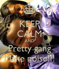 Poster: KEEP CALM AND Pretty gang Make noise!!!