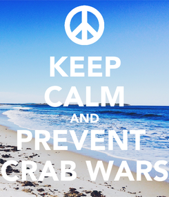 Poster: KEEP CALM AND PREVENT  CRAB WARS