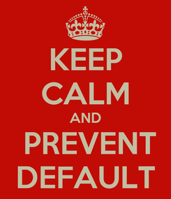 Poster: KEEP CALM AND  PREVENT DEFAULT