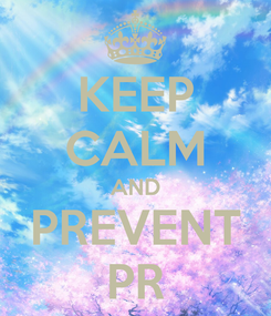 Poster: KEEP CALM AND PREVENT PR