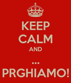 Poster: KEEP CALM AND ... PRGHIAMO!