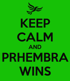 Poster: KEEP CALM AND PRHEMBRA WINS