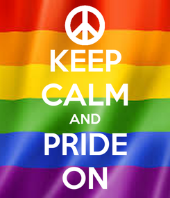 Poster: KEEP CALM AND PRIDE ON