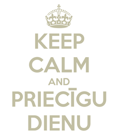 Poster: KEEP CALM AND PRIECĪGU DIENU