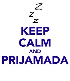 Poster: KEEP CALM AND PRIJAMADA