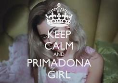 Poster: KEEP CALM AND PRIMADONA GIRL