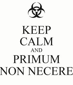 Poster: KEEP CALM AND PRIMUM NON NECERE