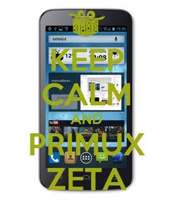 Poster: KEEP CALM AND PRIMUX ZETA