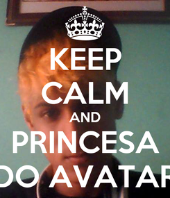 Poster: KEEP CALM AND PRINCESA DO AVATAR