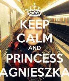Poster: KEEP CALM AND PRINCESS AGNIESZKA
