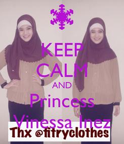 Poster: KEEP CALM AND Princess Vinessa Inez