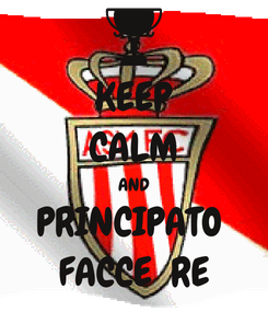 Poster: KEEP CALM AND PRINCIPATO  FACCE  RE