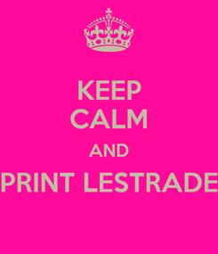Poster: KEEP CALM AND PRINT LESTRADE