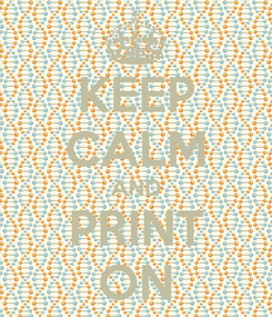 Poster: KEEP CALM AND PRINT ON