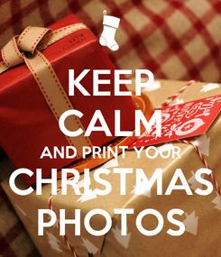 Poster: KEEP CALM AND PRINT YOUR CHRISTMAS PHOTOS