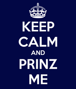 Poster: KEEP CALM AND PRINZ ME