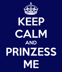 Poster: KEEP CALM AND PRINZESS ME