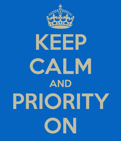 Poster: KEEP CALM AND PRIORITY ON