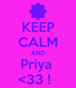 Poster: KEEP CALM AND Priya  <33 !