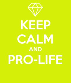 Poster: KEEP CALM AND PRO-LIFE