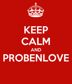 Poster: KEEP CALM AND PROBENLOVE