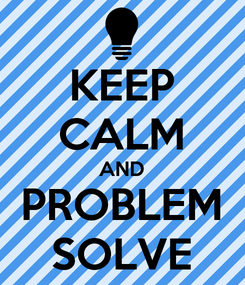 Poster: KEEP CALM AND PROBLEM SOLVE