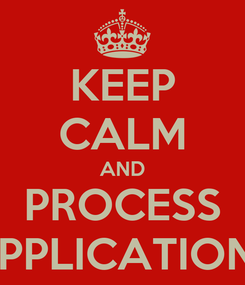 Poster: KEEP CALM AND PROCESS APPLICATIONS