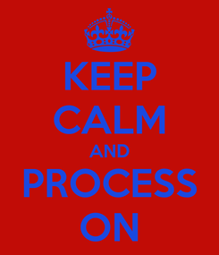 Poster: KEEP CALM AND PROCESS ON