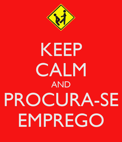 Poster: KEEP CALM AND PROCURA-SE EMPREGO
