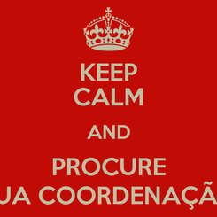 Poster: KEEP CALM AND PROCURE SUA COORDENAÇÃO