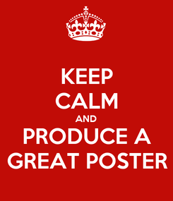 Poster: KEEP CALM AND PRODUCE A GREAT POSTER