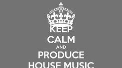 Poster: KEEP CALM AND PRODUCE HOUSE MUSIC
