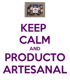 Poster: KEEP  CALM AND PRODUCTO ARTESANAL