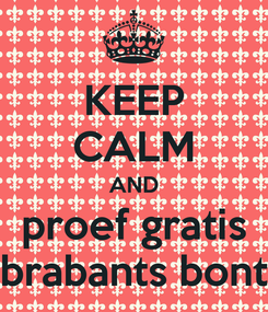 Poster: KEEP CALM AND proef gratis brabants bont