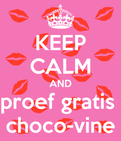 Poster: KEEP CALM AND proef gratis  choco-vine