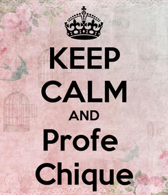 Poster: KEEP CALM AND Profe  Chique