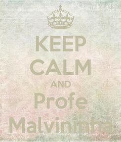 Poster: KEEP CALM AND Profe Malvininha