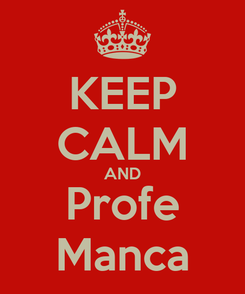 Poster: KEEP CALM AND Profe Manca