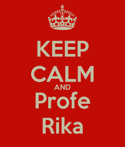Poster: KEEP CALM AND Profe Rika