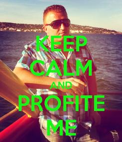 Poster: KEEP CALM AND PROFITE ME