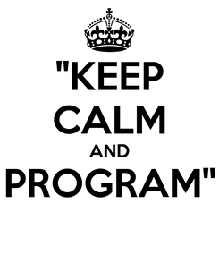 Poster: ''KEEP CALM AND PROGRAM''