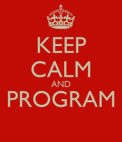 Poster: KEEP CALM AND PROGRAM