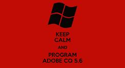 Poster: KEEP CALM AND PROGRAM ADOBE CQ 5.6