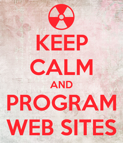 Poster: KEEP CALM AND PROGRAM WEB SITES