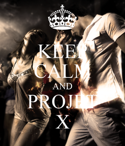 Poster: KEEP CALM AND PROJET X