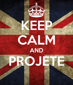 Poster: KEEP CALM AND PROJETE