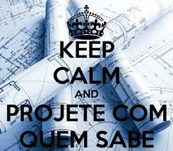 Poster: KEEP CALM AND PROJETE COM QUEM SABE