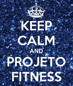Poster: KEEP CALM AND PROJETO FITNESS