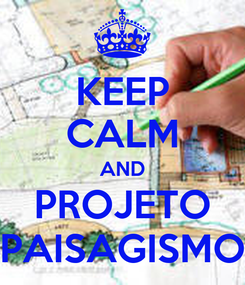 Poster: KEEP CALM AND PROJETO PAISAGISMO