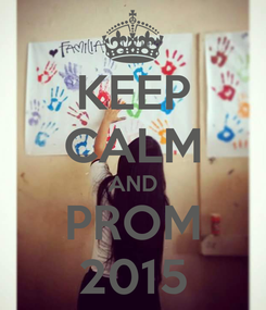 Poster: KEEP CALM AND PROM 2015
